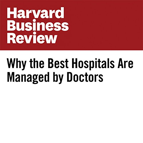 Why the Best Hospitals Are Managed by Doctors                   By:                                                                                                                                 James K. Stoller,                                                                                        Amanda Goodall,                                                                                        Agnes Baker                               Narrated by:                                                                                                                                 Fleet Cooper                      Length: 9 mins     Not rated yet     Overall 0.0