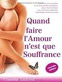 Quand faire l'amour n'est que souffrance - Un livre de conseils et d'exercices pratiques pour les femmes qui ont des relations sexuelles douloureuses de Claudia Amherd (19 novembre 2013) Broché - 19/11/2013