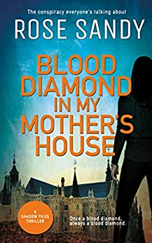 Blood Diamond in My Mother's House: A Shadow Files Thriller (The Shadow Files Thrillers Book 2) by [Rose Sandy]