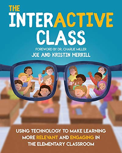 Compare Textbook Prices for The Interactive Class: Using Technology to Make Learning More Relevant and Engaging in the Elementary Classroom  ISBN 9781733481458 by Merrill, Joe,Merrill, Kristin
