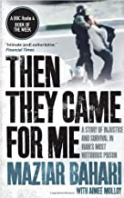 Then They Came for Me: 118 Days in Iran's Most Notorious Prison. Maziar Bahari, Aimee Molloy
