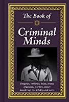 The Book of Criminal Minds: Forgeries, Robberies, Heists, Crimes of Passion, Murders, Money Laundering, Con Artistry, and More