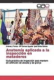 Anatomía aplicada a la inspección en mataderos: Guía práctica de inspección post-mortem en animales de abasto y de granja