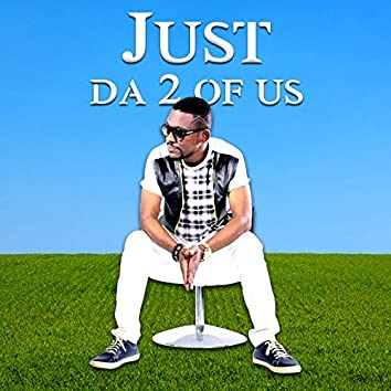 Just da 2 of Us (feat. Okyeame Kwame)