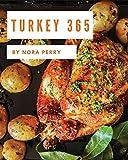 Turkey 365: Enjoy 365 Days With Amazing Turkey Recipes In Your Own Turkey Cookbook! [Book 1]