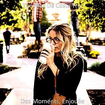 Des Moments, Enjouée