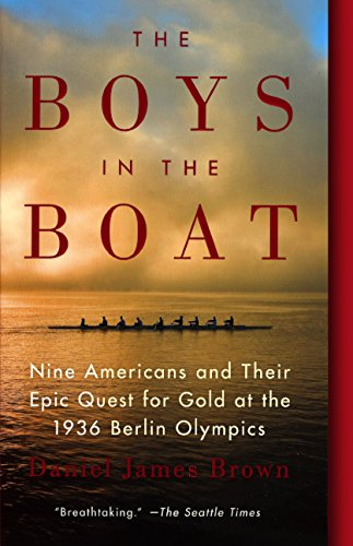 BOYS IN THE BOAT 9 AMER & THEI: Nine Americans and Their Epic Quest for Gold at the 1936 Berlin Olympics