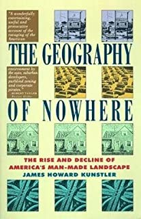 James Howard Kunstler: Geography of Nowhere : The Rise and Declineof America's Man-Made Landscape (Paperback); 1994 Edition