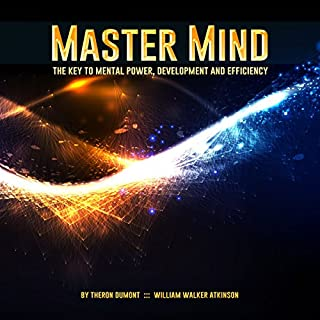 Master Mind                   By:                                                                                                                                 William Walker Atkinson,                                                                                        Theron Dumont                               Narrated by:                                                                                                                                 Jim Wentland                      Length: 9 hrs and 23 mins     3 ratings     Overall 4.7