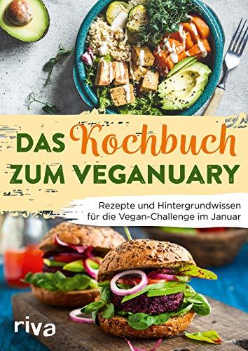 Das Kochbuch zum Veganuary: Rezepte und Hintergrundwissen für die Vegan-Challenge im Januar