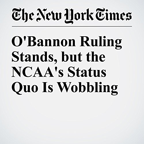 O'Bannon Ruling Stands, but the NCAA's Status Quo Is Wobbling audiobook cover art