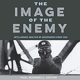 The Image of the Enemy     Intelligence Analysis of Adversaries Since 1945              By:                                                                                                                                 Paul Maddrell                               Narrated by:                                                                                                                                 Douglas R. Pratt                      Length: 12 hrs and 28 mins     2 ratings     Overall 3.5