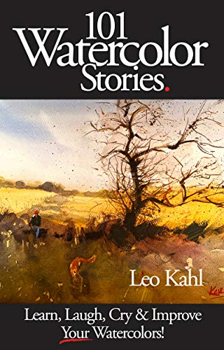 101 Watercolor Stories!: Learn, Laugh, Cry and Improve Your Watercolor Paintings! (101 Watercolors)