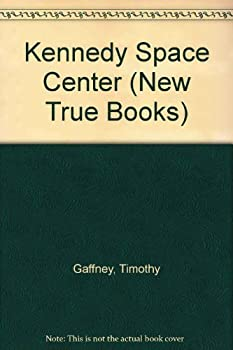 Kennedy Space Center: New True Books 0516412698 Book Cover