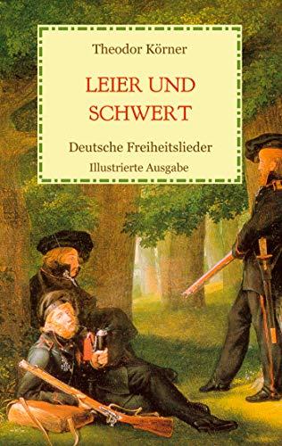 Leier und Schwert - Deutsche Freiheitslieder: Illustrierte Ausgabe