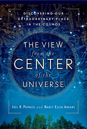 The View From the Center of the Universe: Discovering Our Extraordinary Place in the Cosmos