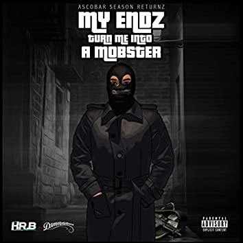Ascobar Season Returnz: My Endz Turn Me into a Mobster