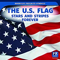 The U.S. Flag: Stars and Stripes Forever (America's Favorite Symbols)