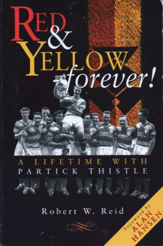 Red & yellow - forever!: A lifetime with Partick Thistle