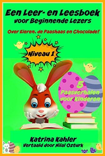 Een Leer- en Leesboek voor Beginnende Lezers Level 1 Over Eieren, de Paashaas en Chocolade!
