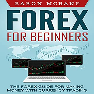 Forex: for Beginners     The Forex Guide for Making Money with Currency Trading              By:                                                                                                                                 Baron McBane                               Narrated by:                                                                                                                                 Mike Norgaard                      Length: 1 hr and 27 mins     46 ratings     Overall 4.6