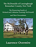 The McDonalds of Lansingburgh, Rensselaer County, New York: The Pioneering Family of Richard and Catharine (Lansing) McDonald and Their Descendants