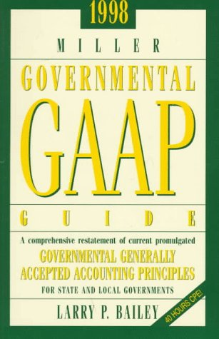 1998 Miller Government Gaap Guide: A Comprehensive Interpretation of All Current Promulgated Governmental Generally Accepted Accounting Principles for State and Local Governments (Serial)