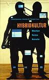 Hybridkultur - Medien - Netze - Künste - Irmela Schneider
