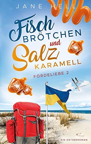 Fischbrötchen und Salzkaramell: Ein Ostseeroman | Fördeliebe 2 (Fördeliebe - Ostseeromane aus Eckernförde)
