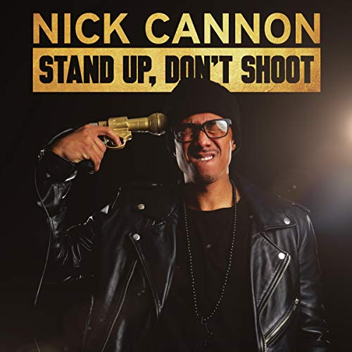 Nick Cannon: Stand Up, Don't Shoot audiobook cover art