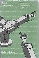 Robot Manipulators: Mathematics, Programming, and Control (Artificial Intelligence) 026216082X Book Cover