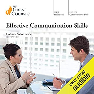 Effective Communication Skills                   Written by:                                                                                                                                 Dalton Kehoe,                                                                                        The Great Courses                               Narrated by:                                                                                                                                 Dalton Kehoe                      Length: 11 hrs and 53 mins     32 ratings     Overall 4.8