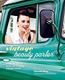 Vintage Beauty Parlor: Flawless hair and make-up in iconic vintage styles - Hannah Wing