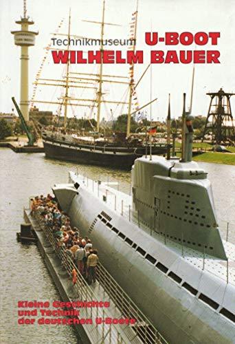 Technikmuseum U-Boot Wilhelm Bauer. Kleine Geschichte und Technik der deutschen U-Boote.