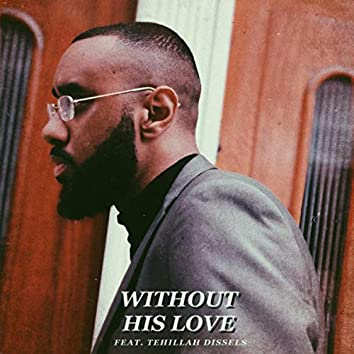 Without His Love
