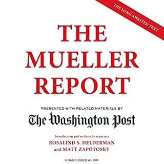 The Mueller Report                   By:                                                                                                                                 The Washington Post                               Narrated by:                                                                                                                                 Matt Zapotosky,                                                                                        Rosalind S. Helderman,                                                                                        Marc Fisher,                   and others                 Length: 19 hrs and 14 mins     1 rating     Overall 5.0