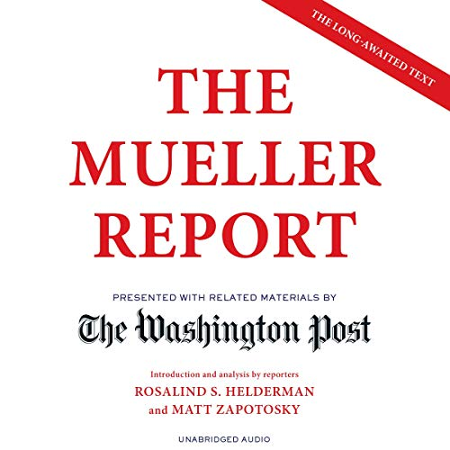 The Mueller Report                   By:                                                                                                                                 The Washington Post                               Narrated by:                                                                                                                                 Matt Zapotosky,                                                                                        Rosalind S. Helderman,                                                                                        Marc Fisher,                   and others                 Length: 19 hrs and 14 mins     Not rated yet     Overall 0.0