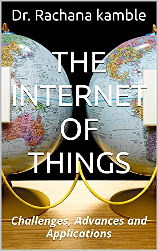 The Internet of Things : Challenges, Advances and Applications (English Edition)