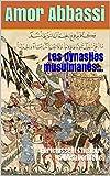 Les dynasties musulmanes…: Enrichissent l'histoire civilisationnelle. (French Edition)