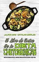 El Libro De Cocina De La Dieta Cetogénica: Recetas Cetogénicas Fáciles Y Sabrosas Para Aumentar Su Energía Y Perder Peso (Keto Diet Cookbook) (Spanish Version)