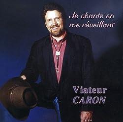 Je Chante En Me Reveillant by Viateur Caron (2009-04-07)