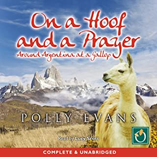 On a Hoof and a Prayer     Around Argentina at a Gallop              By:                                                                                                                                 Polly Evan                               Narrated by:                                                                                                                                 Lucy Scott                      Length: 8 hrs and 38 mins     1 rating     Overall 1.0