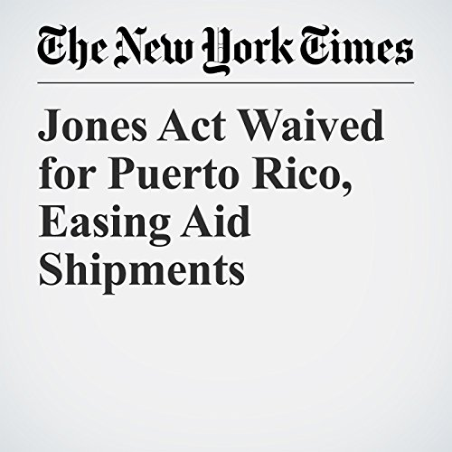 Jones Act Waived for Puerto Rico, Easing Aid Shipments copertina