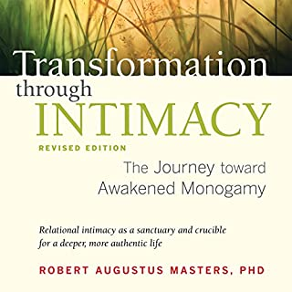 Transformation Through Intimacy, Revised Edition     The Journey Toward Awakened Monogamy              By:                                                                                                                                 Robert Augustus Masters                               Narrated by:                                                                                                                                 Rick Adamson                      Length: 9 hrs and 8 mins     7 ratings     Overall 4.6