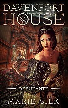 Davenport House Prequel: Debutante by [Marie Silk]