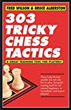 303 Tricky Chess Tactics (1)-Wilson, Fred Alberston, Bruce