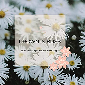 Drown In Bliss - Restorative Spa Music For Massage