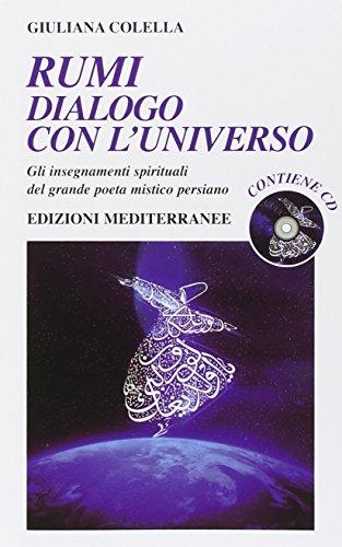 Rumi: dialogo con l'universo. Gli insegnamenti spirituali del grande poeta mistico persiano. Con CD Audio