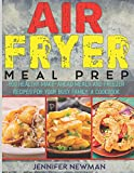 Air Fryer Meal Prep: 800 Healthy Make-Ahead Meals and Freezer Recipes for Your Busy Family: A Cookbook