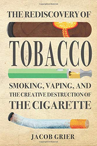 The Rediscovery of Tobacco: Smoking, Vaping, and the Creative Destruction of the Cigarette